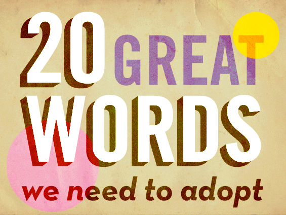 What S A Word For That 20 Great Words We Need To Adopt